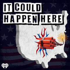 It Could Happen Here: A Podcast That Shows How America Can Go More Downhill