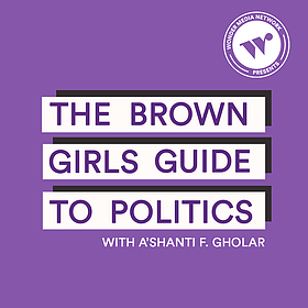 Brown Girls Guide to Politics: A Podcast That Inspires You to Run for Office