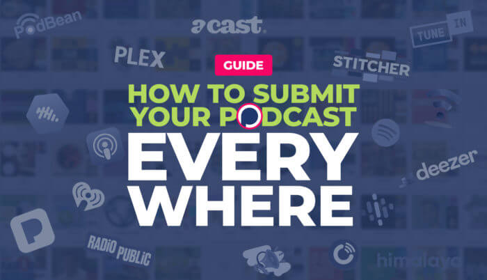 How To Submit Your Podcast to Apple Podcasts, Google, Spotify, & Everywhere Else