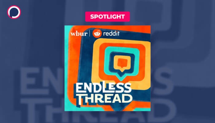 How WBUR's 'Endless Thread' Podcast Mines Reddit for Amazing Stories (and then Digs Deeper)