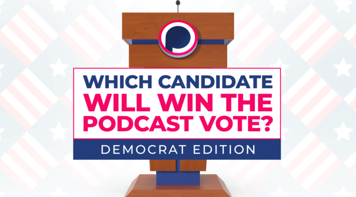 Decision 2020: Which Candidate is Winning the Podcast vote? (Democrat Edition)