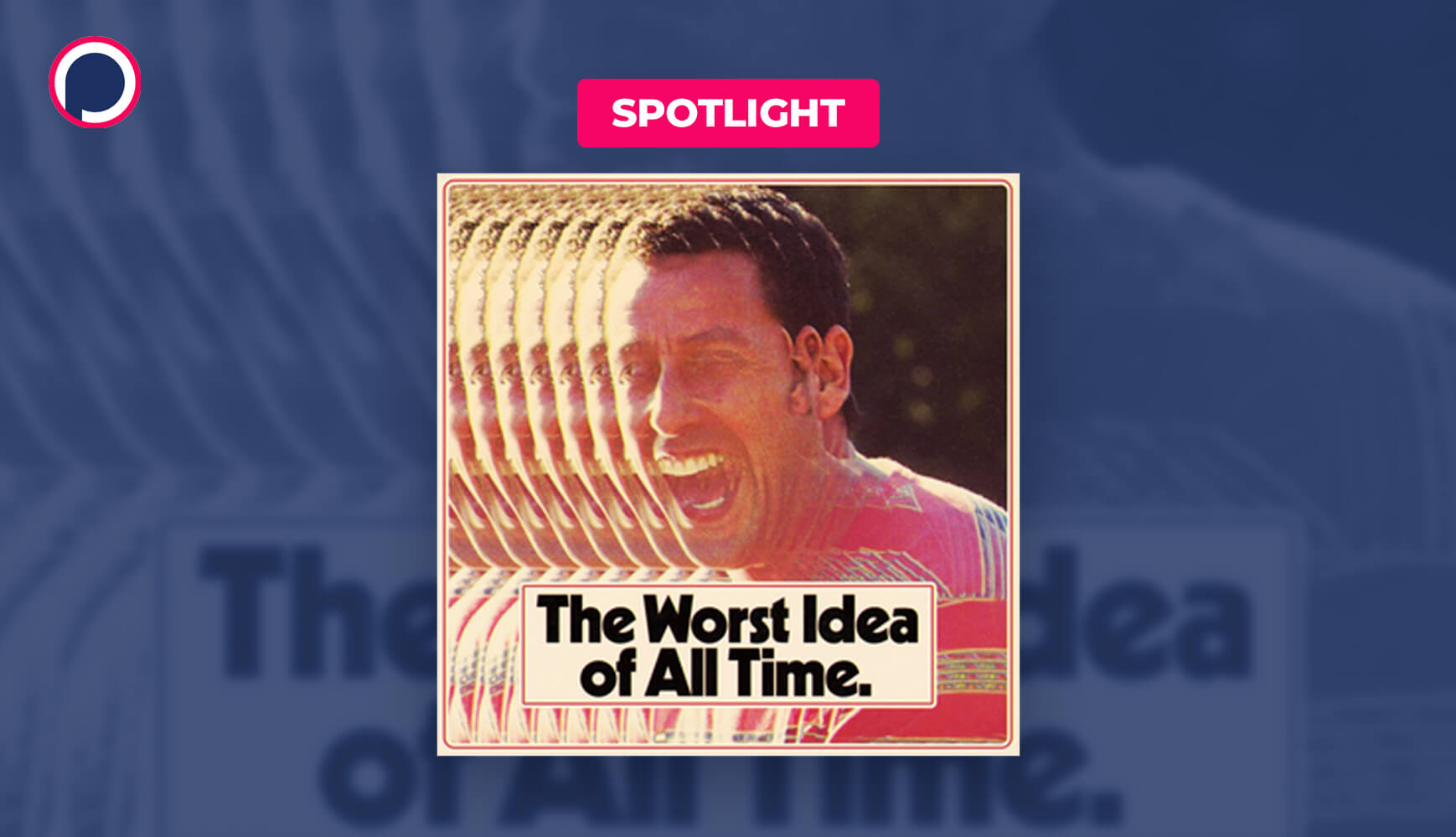 Purposefully Unsustainable: What Makes 'The Worst Idea of All Time' Podcast Such a Great Idea?