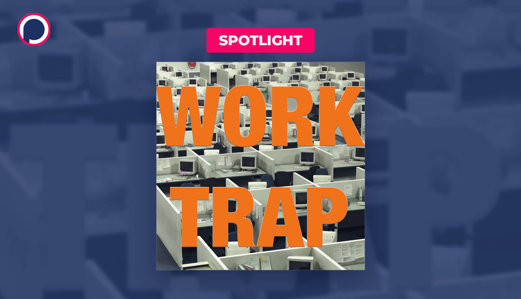 Work Trap: A Podcast That Knows You Hate Your Job