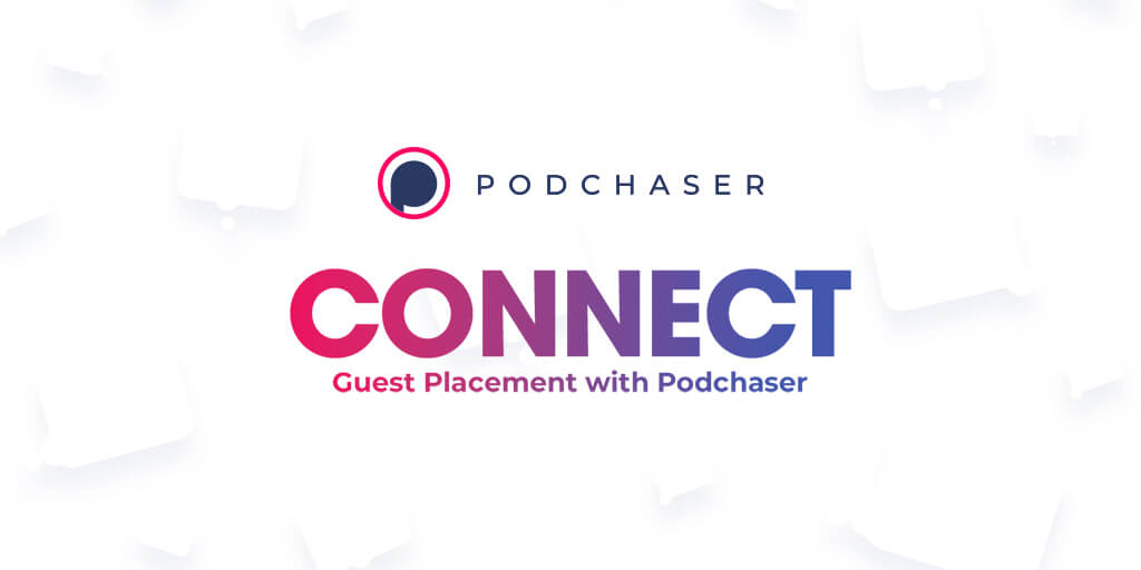 Introducing, 'Podchaser Connect' –A new platform for strategically connecting experts and podcasts