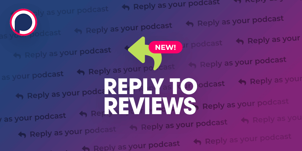 How to Reply to Podcast Reviews on Podchaser