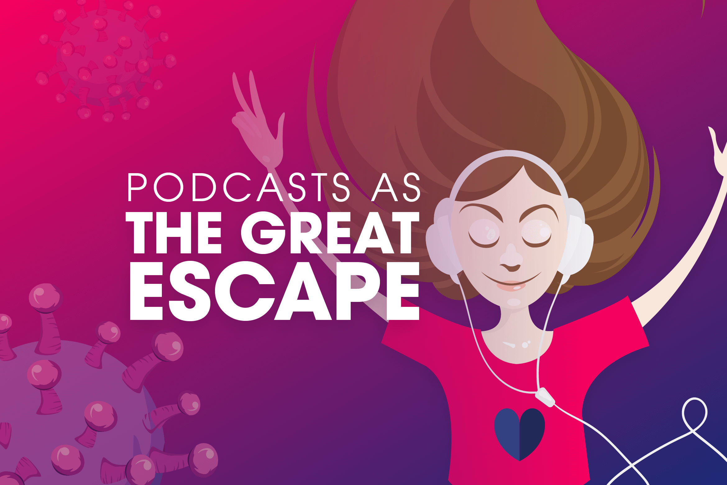 Podcasts Offer a Unique Escape from COVID-19 Anxiety