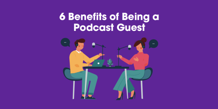6 Benefits of Being a Podcast Guest!