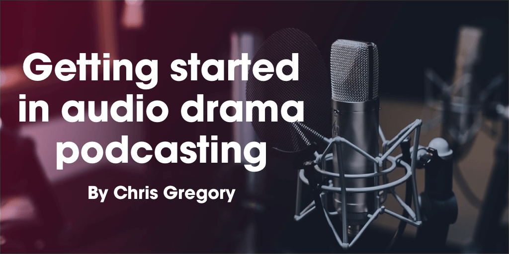 Getting Started in Audio Drama Podcasting