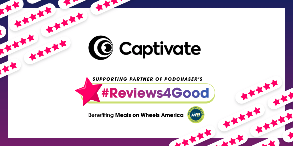 Captivate to Match #Reviews4Good Donations on Captivate-Hosted Podcasts!
