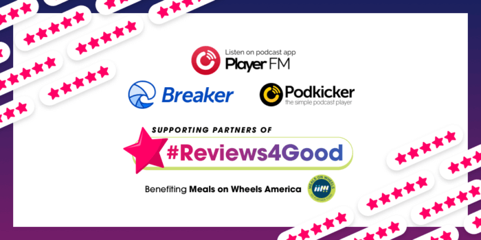 Player FM, Breaker, & Podkicker to Match Donations on all #Reviews4Good Podcasts!