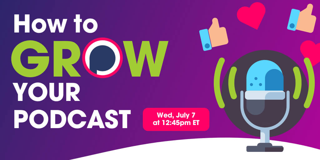 """""""How to Grow your Podcast"""" Webinar – July 7 at 12:45pm ET"""